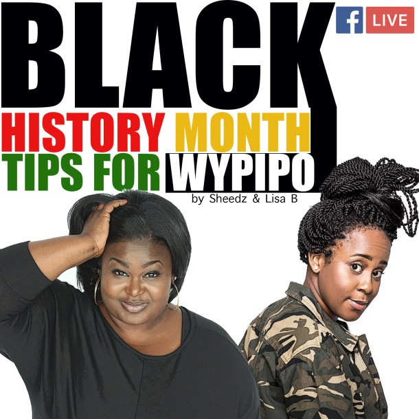 Sheedz and Lisa Black History Month Tips for Wypipo